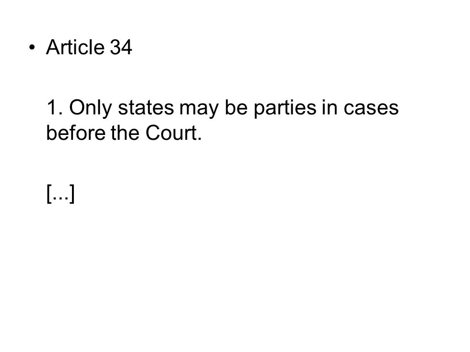 Article 34 1. Only states may be parties in cases before the Court. [...]